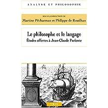 Le philosophe et le langage: études offertes à Jean-Claude Pariente