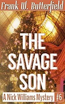 The Savage Son (A Nick Williams Mystery Book 6) (English Edition) von [Butterfield, Frank W.]