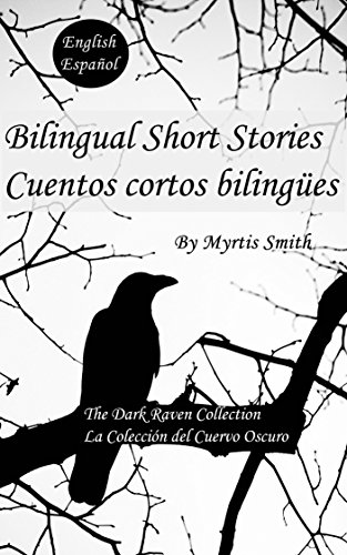Bilingual Short Stories / Cuentos Cortos Bilingües: The Dark Raven Collection / La Colección Del Cuervo Oscuro por Myrtis Smith