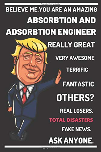 Funny Trump Career Journal - Believe Me. You're An Amazing Absorption and Adsorption Engineer.Great Really Great Very Awesome.Really ... for Absorption and Adsorption Engineers