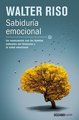 Sabiduría Emocional: Un reencuentro con las fuentes naturales del bienestar y la salud emocional (Biblioteca Walter Riso) (Spanish Edition)