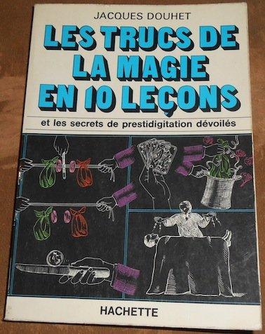 Les trucs de la magie en 10 leçons et les secrets de la prestidigitation dévoilés par Douhet (Jacques)