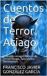 Cuentos de Terror Aciago: Colección Aciago: Relatos de Terror Aciago. Apocalipsis. Dominantes.