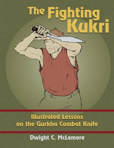The Fighting Kukri: Illustrated Lessons on the Gurkha Combat Knife por Dwight C. McLemore