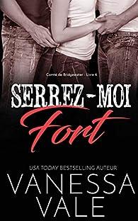 Comté de Bridgewater, tome 4 : Serrez-Moi Fort par Vanessa Vale