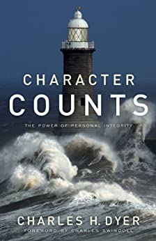 Character Counts: The Power of Personal Integrity di [Dyer, Charles H.]