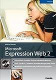 Microsoft Expression Web 2: Echt einfach: Erstellen Sie Ihre individuelle Website / Flash, CSS & Co. - moderne Techniken bringen mehr Traffic / Webseiten strukturieren und professionell gestalten