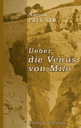 Ueber die Venus von Milo: Eine archäologische Untersuchung auf Grund der Fundberichte