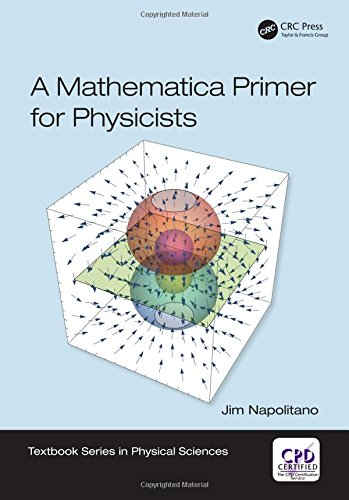 A Mathematica Primer for Physicists (Textbook Series in Physical Sciences)
