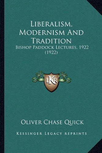 Liberalism, Modernism and Tradition: Bishop Paddock Lectures, 1922 (1922)