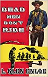 Dead Men Don't Ride: The Guns of The Old West: A Western Adventure