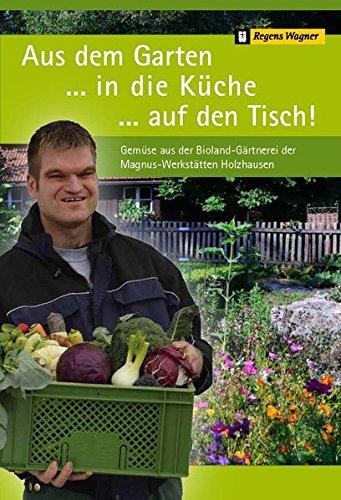 Preisvergleich Produktbild Aus dem Garten ...in die Küche ...auf den Tisch!: Gemüse aus der Bioland-Gärtnerei der Magnus-Werkstätten Holzhausen