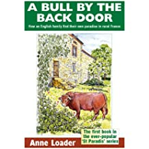 A Bull by the Back Door: How an English family find their own paradise in rural France (St Paradis Series Book 1)