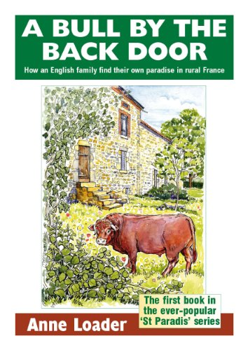 A Bull by the Back Door: How an English family find their own paradise in rural France (St Paradis Series Book 1) (English Edition) (Loader-serie)