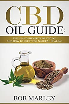 Cbd Oil Guide: The Health Benefits Of Cbd Oil And How To Use It For Natural Healing (hemp Oil, Medical Cannabis Oil) por Bob Marley