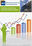 Vertriebscontrolling kundenorientiert anlegen: Praxisbewährte Methoden und Techniken für eine erfolgreiches Vertriebscontrolling (MCC Controlling Management eBooks 18)