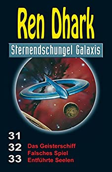 Ren Dhark Sternendschungel Galaxis Sammelband 31–33: Das Geisterschiff – Falsches Spiel – Entführte Seelen