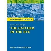 The Catcher in the Rye - Der Fänger im Roggen.: Textanalyse und Interpretation mit ausführlicher Inhaltsangabe und Abituraufgaben mit Lösungen (Königs Erläuterungen Book 328) (English Edition)