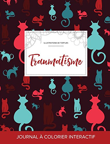 Journal de Coloration Adulte: Traumatisme (Illustrations de Tortues, Chats) par Courtney Wegner