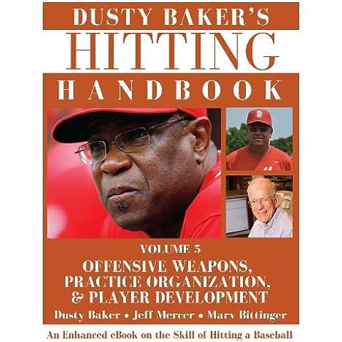 Dusty Baker's Hitting Handbook: Volume 5: Offensive
