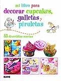 Mi Libro Para Decorar Cupcakes, Galletas Y Piruletas. 35 Divertidas Recetas