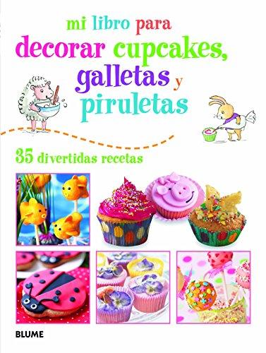 Mi Libro Para Decorar Cupcakes, Galletas Y Piruletas. 35 Divertidas Recetas por Susan Akass