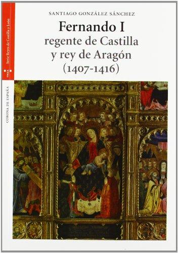 Descargar Libro Fernando I, regente de Castilla y rey de Aragón (1407-1416) (Estudios históricos La Olmeda) de Santiago González Sánchez