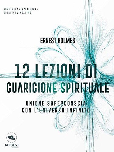 12 lezioni di guarigione spirituale: Unione superconscia con l'universo infinito