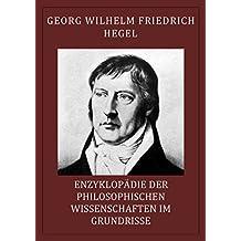 Enzyklopädie der philosophischen Wissenschaften im Grundrisse (vollständige Ausgabe)