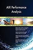 AIX Performance Analysis All-Inclusive Self-Assessment - More than 660 Success Criteria, Instant Visual Insights, Comprehensive Spreadsheet Dashboard, Auto-Prioritized for Quick Results