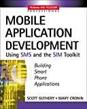 Mobile Application Development with SMS and the SIM Toolkit: Building Smart Phone Applications (McGraw-Hill Telecom Professional)