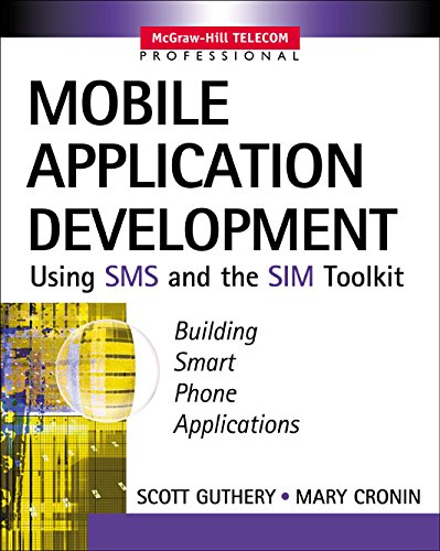 Mobile Application Development with SMS and the SIM Toolkit: Building Smart Phone Applications (McGraw-Hill Telecom Professional) (English Edition)