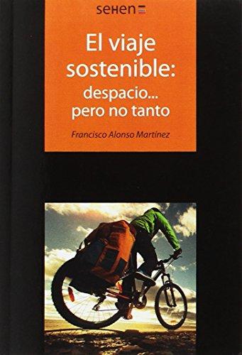 Viaje Sostenible,El: Despacio.Pero No Tanto (SEHEN) por Francisco Alonso Martinez