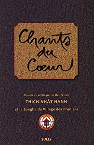 Chants du C?ur, et la Sangha du Village des Pruniers par Thich Nhat Hanh