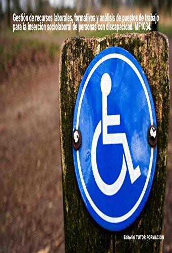 Descargar Libro Gestión de recursos laborales, formativos y análisis de puestos de trabajo para la inserción sociolaboral de personas con discapacidad. MF1034 de Reyes Pérez Urquía