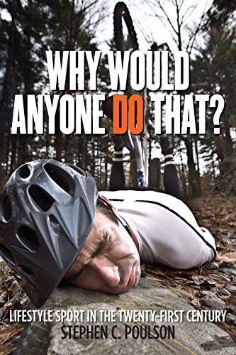 Why Would Anyone Do That?: Lifestyle Sport in the Twenty-First Century (Critical Issues in Sport and Society) (English Edition)