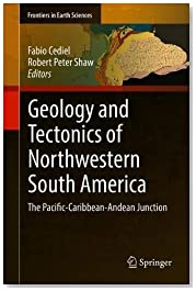 Geology and Tectonics of Northwestern South America: The Pacific-Caribbean-Andean Junction (Frontiers in Earth Sciences)