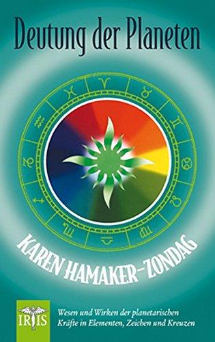 Deutung der Planeten: Wesen und Wirken der planetarischen Kräfte in Elementen, Zeichen und Kreuzen