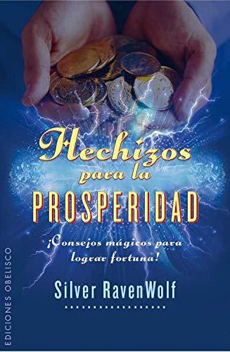 Hechizos Para La Prosperidad ¡Consejos Magicos Para Lograr Fortuna! (MAGIA Y OCULTISMO) por SILVER RAVENWOLF