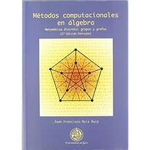 Métodos computacionales en álgebra. Matemática discreta: grupos y grafos (2º edición revisada) (Techné)