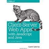 Client-Server Web Apps with JavaScript and Java: Rich, Scalable, and RESTful by Casimir Saternos (2014-04-14)