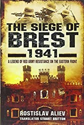 The Siege of Brest 1941: A Legend of Red Army Resistance on the Eastern Front