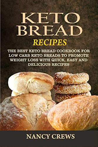 Keto Bread Recipes: The Best Keto Bread Cookbook For Low Carb Keto Breads To Promote Weight Loss With Quick, Easy And Delicious Recipes (English Edition)