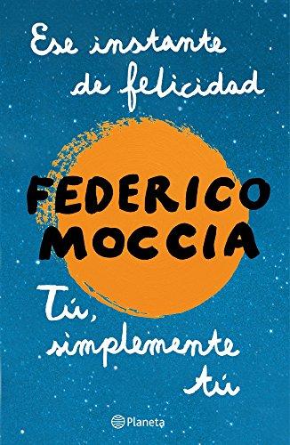 Ese instante de felicidad + Tú, simplemente tú (pack) por Federico Moccia