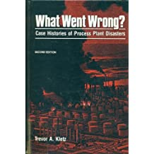 What Went Wrong: Case Histories of Process Plant Disasters by Trevor A. Kletz (1988-10-01)