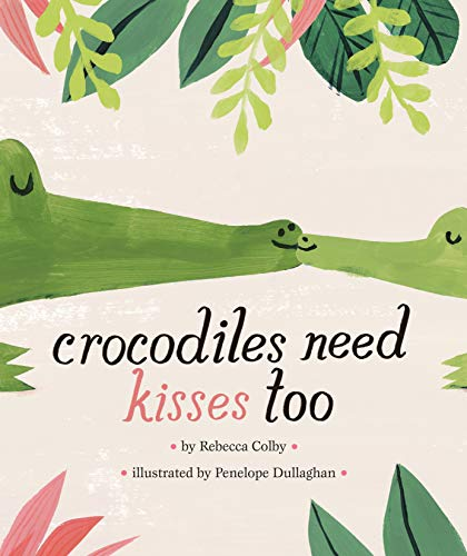 Crocodiles Need Kisses Too (English Edition)