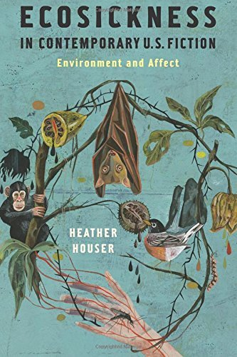 Ecosickness in Contemporary U.S. Fiction: Environment and Affect (Literature Now) by Heather Houser (2016-06-14)