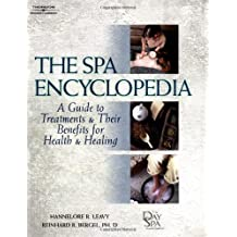 The Spa Encyclopedia: A Guide to Treatments and Their Benefits for Health and Healing