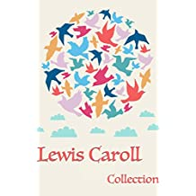 Lewis Carroll: The Ultimate Collection (English Edition)