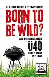 Born to be wild: Die Generation Ü40 (dtv premium)